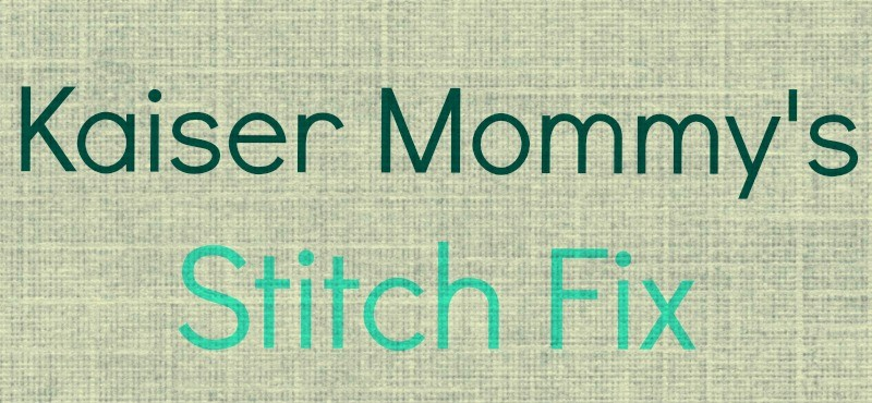 Kaiser Mommy's Stitch fix